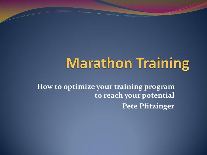 How to optimize your training program               to reach your potential                        Pete Pfitzinger