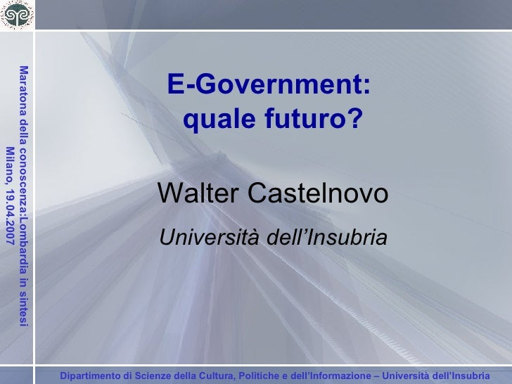 E-Government:  quale futuro? Walter Castelnovo Università dell'Insubria