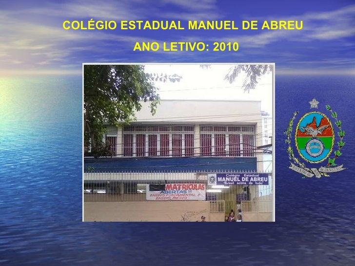 COLÉGIO ESTADUAL MANUEL DE ABREU  ANO LETIVO: 2010