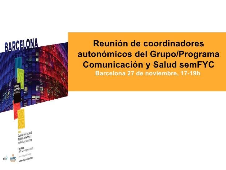 Reunión de coordinadores autonómicos del Grupo/Programa Comunicación y Salud semFYC Barcelona 27 de noviembre, 17-19h