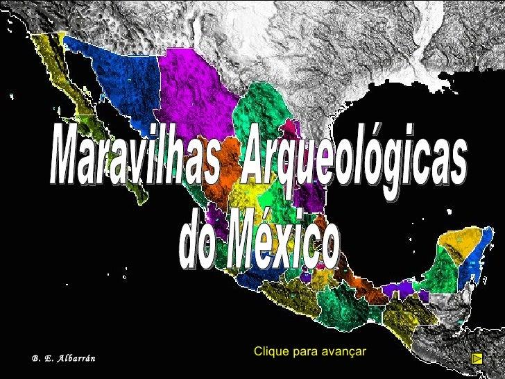 Maravilhas  Arqueológicas  do México B. E. Albarrán Clique para avançar