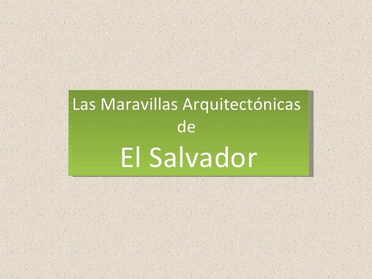Las Maravillas Arquitectónicas  de  El Salvador