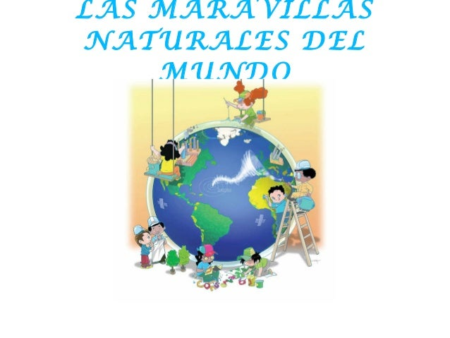 LAS MARAVILLASNATURALES DEL    MUNDO