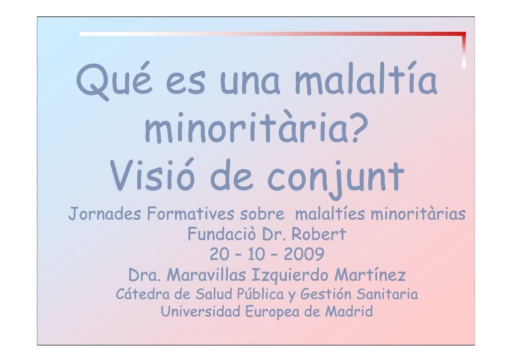Q Qué es una malaltía    minoritària?    minoritària?  Visió de conjunt Jornades Formatives sobre malaltíes minoritàrias  ...