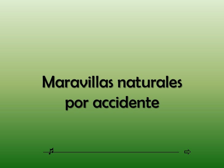 Maravillas naturales  por accidente