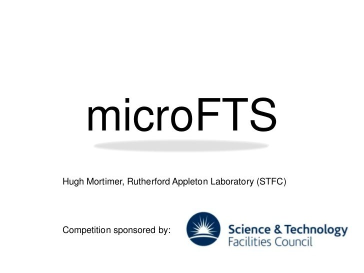 microFTSHugh Mortimer, Rutherford Appleton Laboratory (STFC)Competition sponsored by: