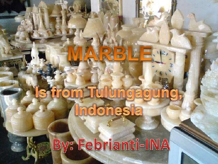 MARBLE <br />Is from Tulungagung, Indonesia<br />By: Febrianti-INA<br />