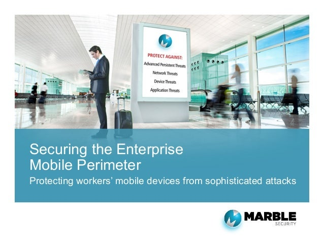 Securing the Enterprise Mobile Perimeter Protecting workers' mobile devices from sophisticated attacks