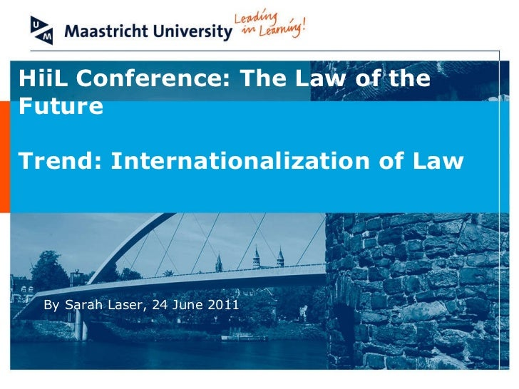 HiiL Conference: The Law of the Future Trend: Internationalization of Law By Sarah Laser, 24 June 2011