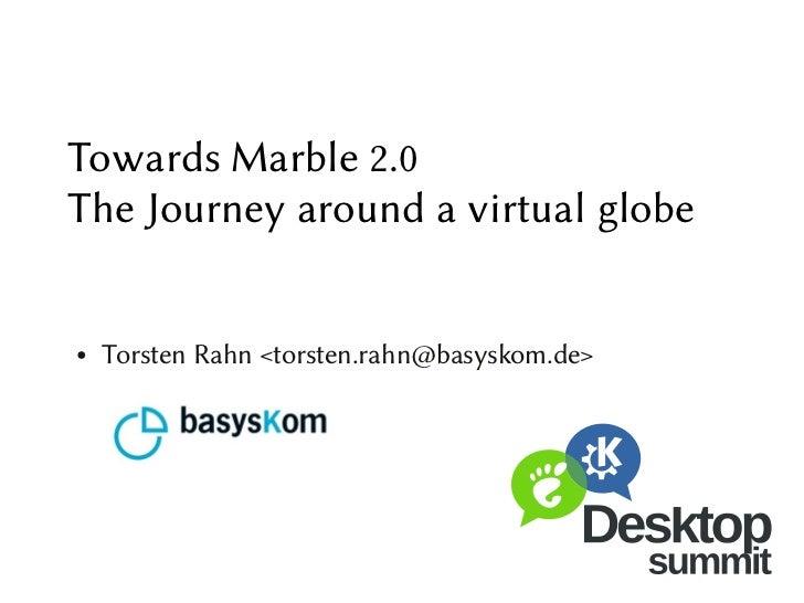 Towards Marble 2.0 - the journey around a virtual globe