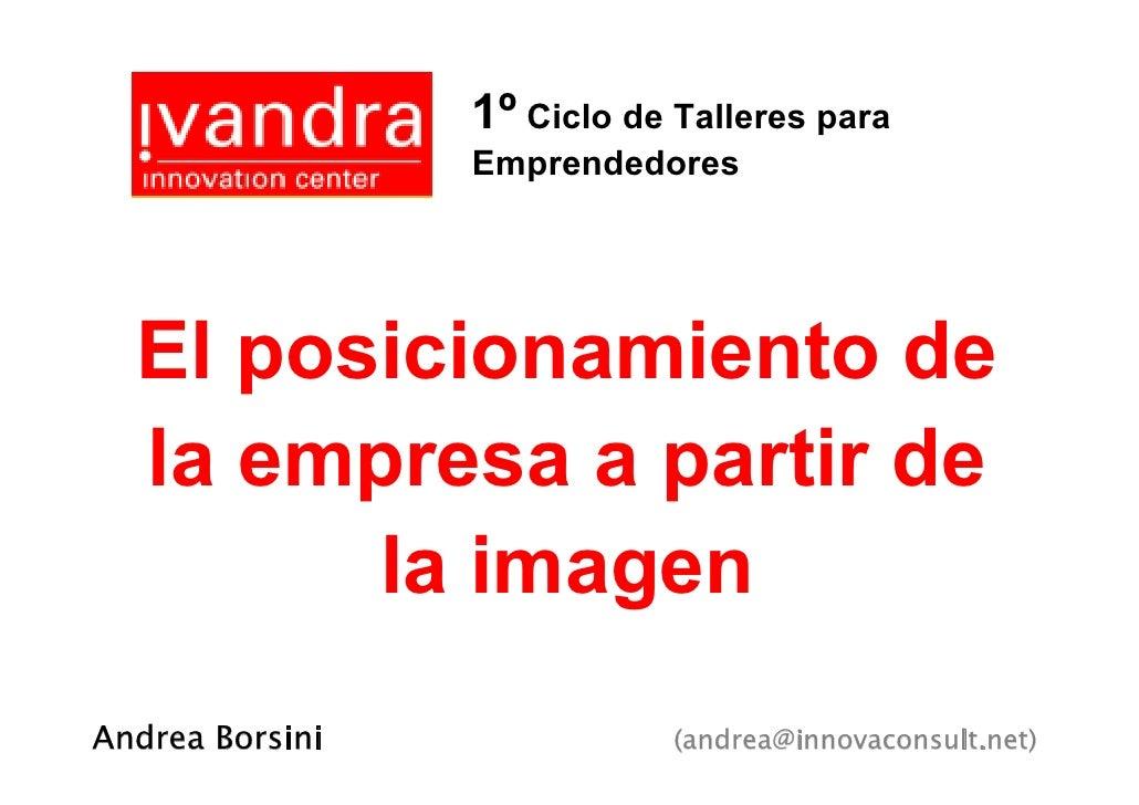 1º Ciclo de Talleres para                  Emprendedores       El posicionamiento de   la empresa a partir de         la i...