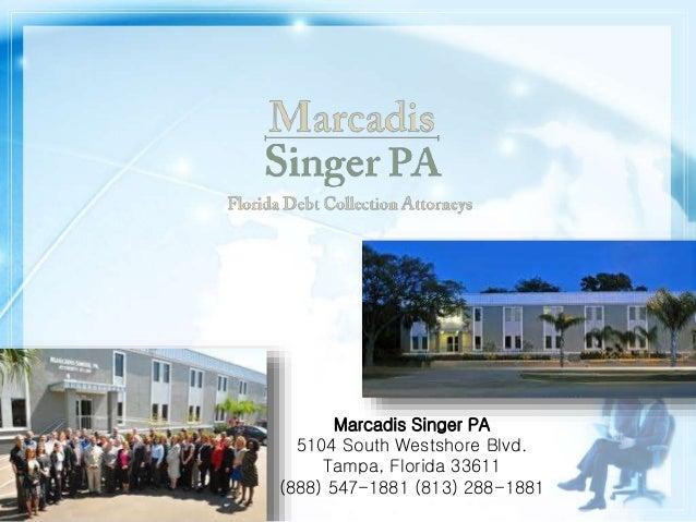 Marcadis Singer PA 5104 South Westshore Blvd. Tampa, Florida 33611 (888) 547-1881 (813) 288-1881