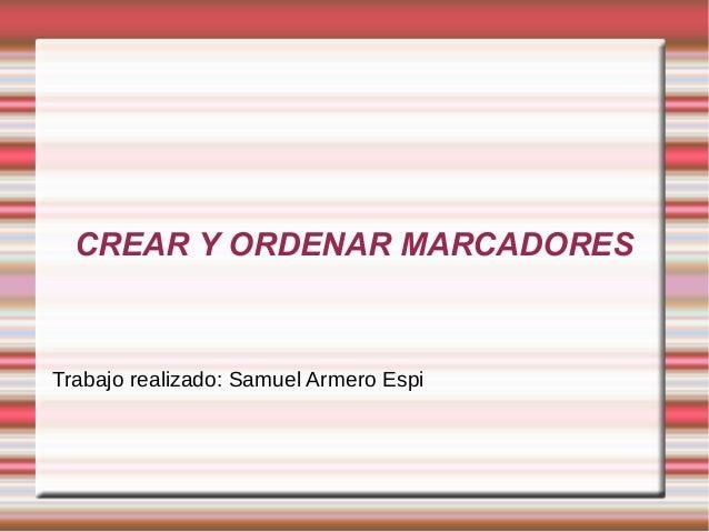 CREAR Y ORDENAR MARCADORES Trabajo realizado: Samuel Armero Espi