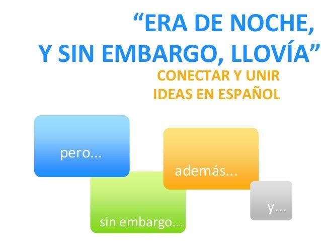 """""""ERA DE NOCHE, Y SIN EMBARGO, LLOVÍA"""" CONECTAR Y UNIR IDEAS EN ESPAÑOL pero... además... sin embargo... y..."""