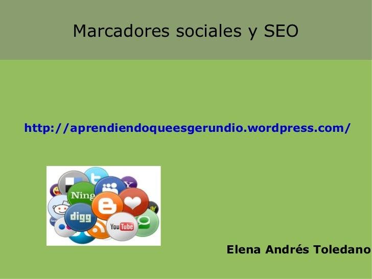 Marcadores sociales y SEOhttp://aprendiendoqueesgerundio.wordpress.com/                            Elena Andrés Toledano