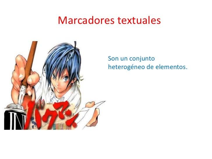 Marcadores textuales         Son un conjunto         heterogéneo de elementos.
