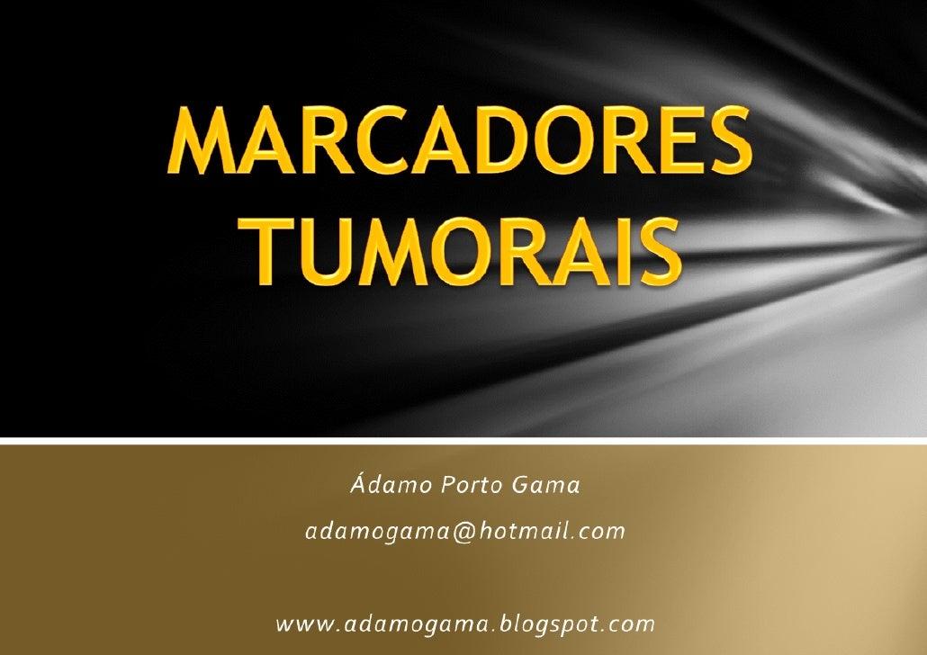 Os marcadores tumorais ou marcadores biológicos, são macromoléculas, em sua maioriaproteínas ou pedaços de proteínas, incl...