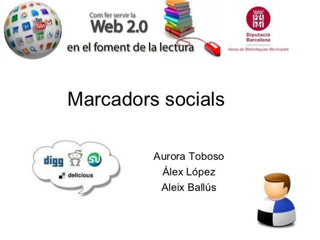 Marcadors socials         Aurora Toboso          Àlex López          Aleix Ballús