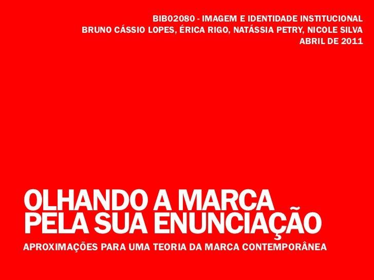 BIB02080 - IMAGEM E IDENTIDADE INSTITUCIONAL         BRUNO CÁSSIO LOPES, ÉRICA RIGO, NATÁSSIA PETRY, NICOLE SILVA         ...