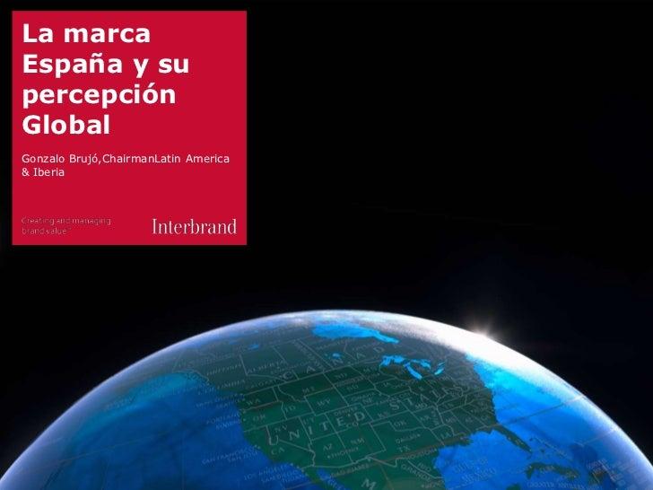 La marcaEspaña y supercepciónGlobalGonzalo Brujó,ChairmanLatin America& Iberia1