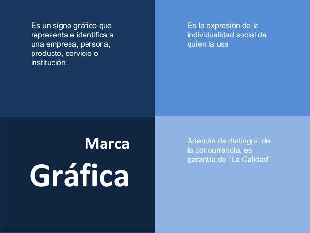 Marca Gráfica Es un signo gráfico que representa e identifica a una empresa, persona, producto, servicio o institución. Es...