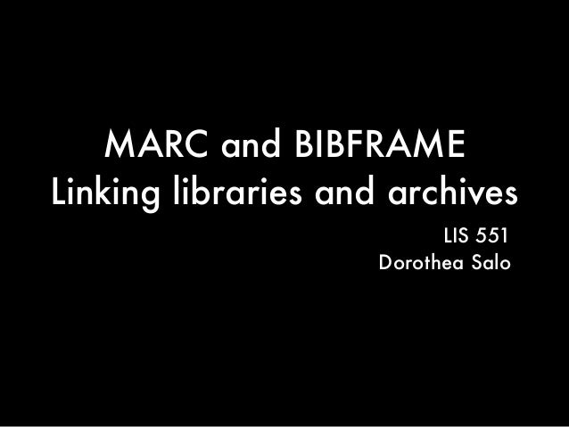 MARC and BIBFRAMELinking libraries and archivesLIS 551Dorothea Salo