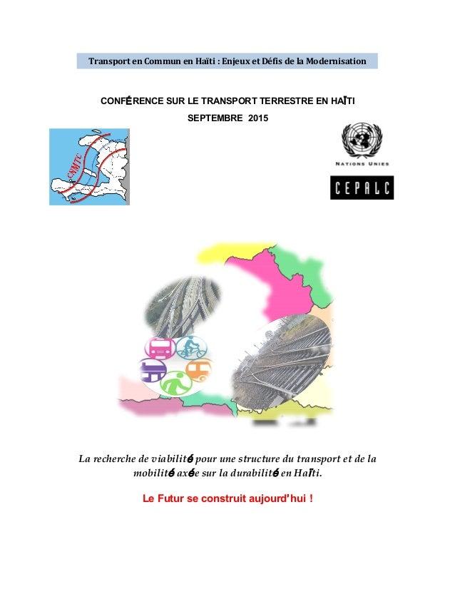 CONFÉRENCE SUR LE TRANSPORT TERRESTRE EN HAÏTI SEPTEMBRE 2015 La recherche de viabilité  pour une structure du tr...