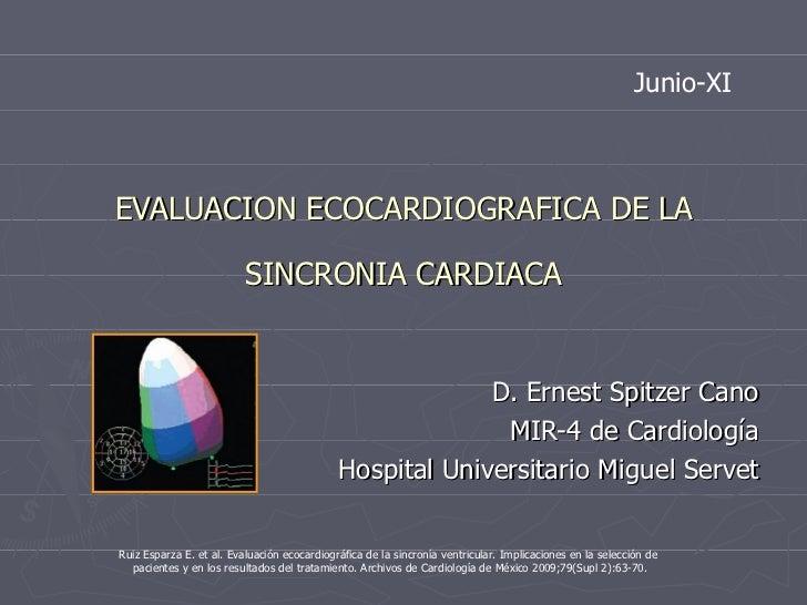 EVALUACION ECOCARDIOGRAFICA DE LA SINCRONIA CARDIACA D. Ernest Spitzer Cano MIR-4 de Cardiología Hospital Universitario Mi...