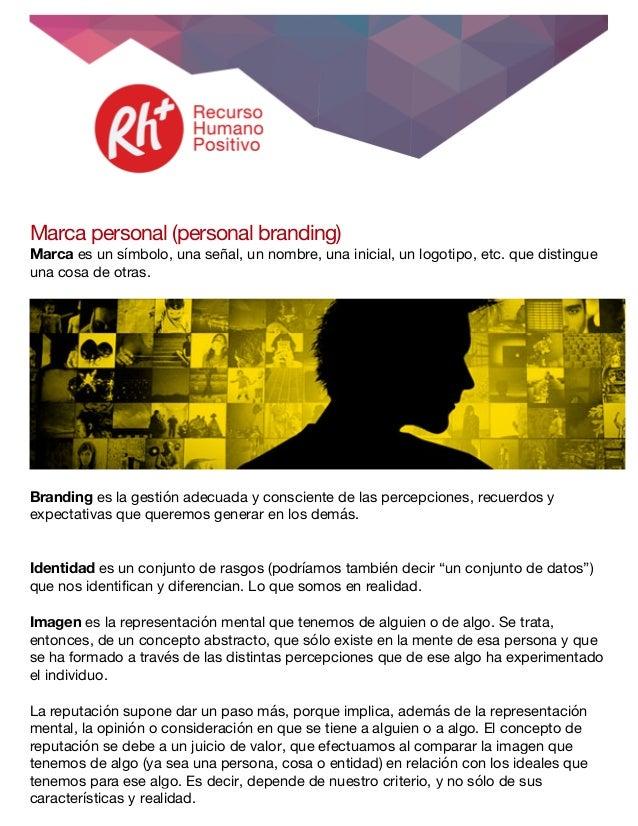 Marca personal (personal branding) Marca es un símbolo, una señal, un nombre, una inicial, un logotipo, etc. que di...