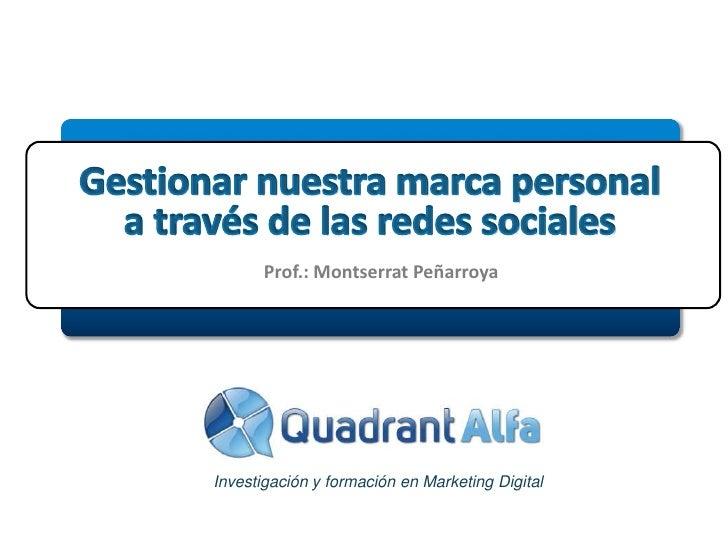 Prof.:  Montserrat Peñarroya<br />IESE, 11 de octubre 2011<br />Gestionar nuestra marca personal a través de las redes soc...