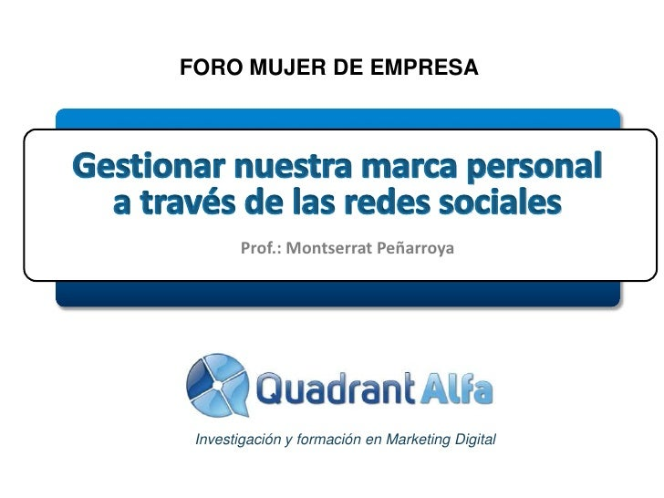 FORO MUJER DE EMPRESA             Prof.: Montserrat Peñarroya               IESE, 11 de octubre 2011        Prof.: Montser...