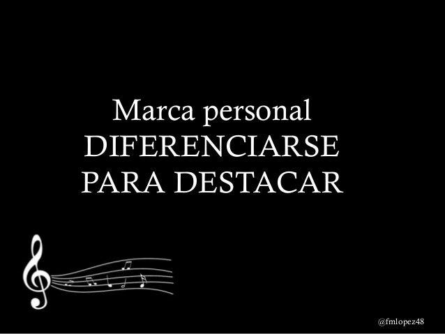 Marca personal DIFERENCIARSE PARA DESTACAR @fmlopez48