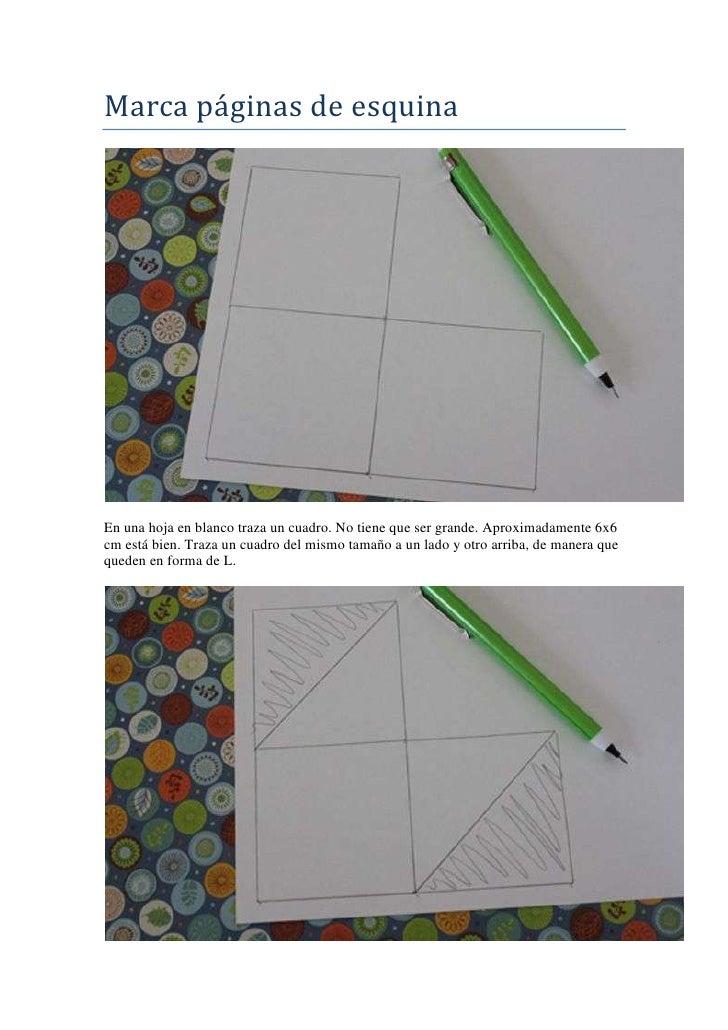 Marca páginas de esquinaEn una hoja en blanco traza un cuadro. No tiene que ser grande. Aproximadamente 6x6cm está bien. T...