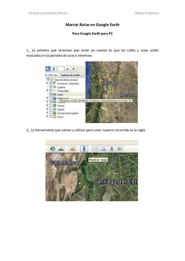 Servicio y Asistencia Técnica  Walter D Alarcón  Marcar Rutas en Google Earth Para Google Earth para PC  1_ Lo primero que...