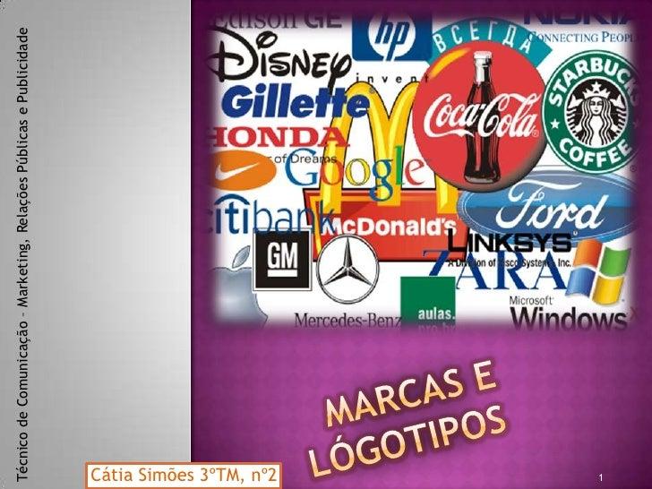 Técnico de Comunicação – Marketing, Relações Públicas e Publicidade<br />Marcas e lógotipos<br />Cátia Simões 3ºTM, nº2<br...