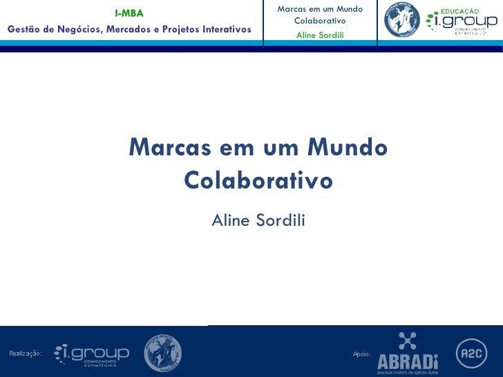 """Aula da Disciplina """"Marcas em um Mundo Colaborativo II"""" do i-MBA em Gestão de Negócios, Mercados e Projetos Interativos - Professora Aline Sordili - Parte 1/3"""