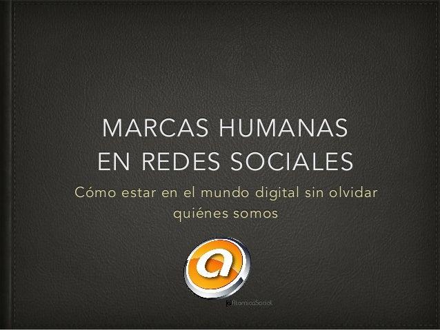 MARCAS HUMANAS  EN REDES SOCIALES  Cómo estar en el mundo digital sin olvidar  quiénes somos