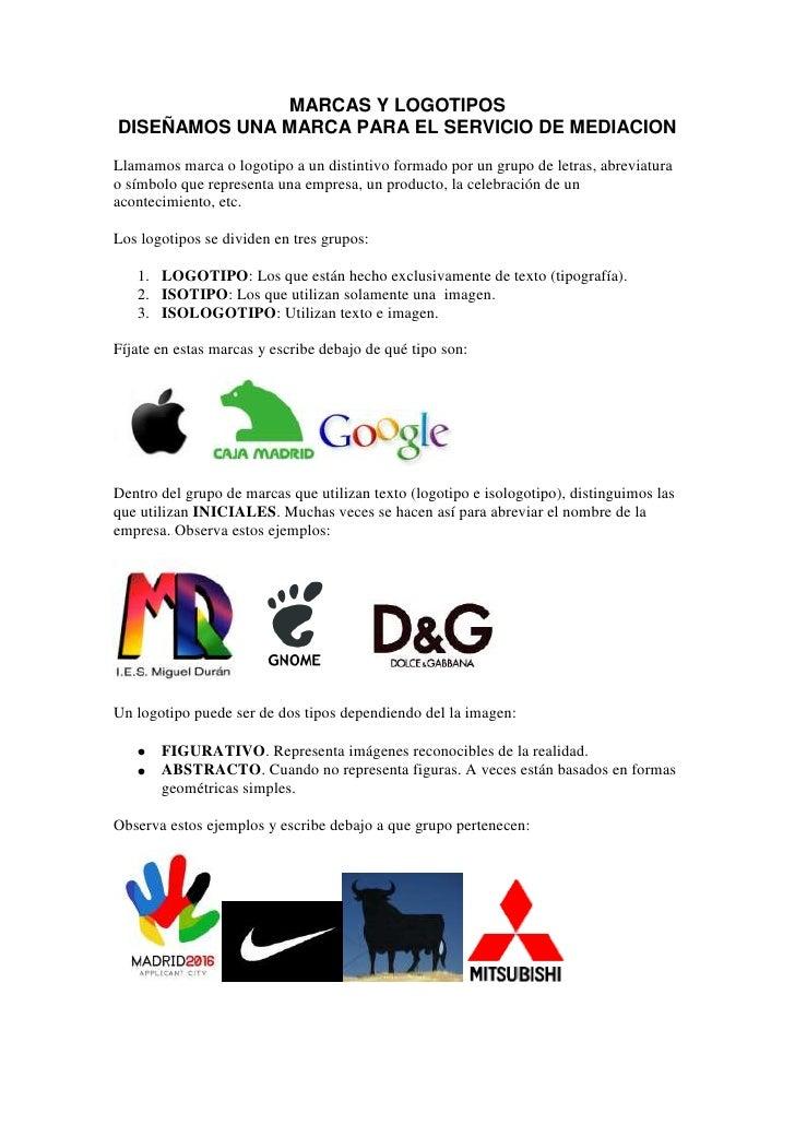 MARCAS Y LOGOTIPOS DISEÑAMOS UNA MARCA PARA EL SERVICIO DE MEDIACION Llamamos marca o logotipo a un distintivo formado por...
