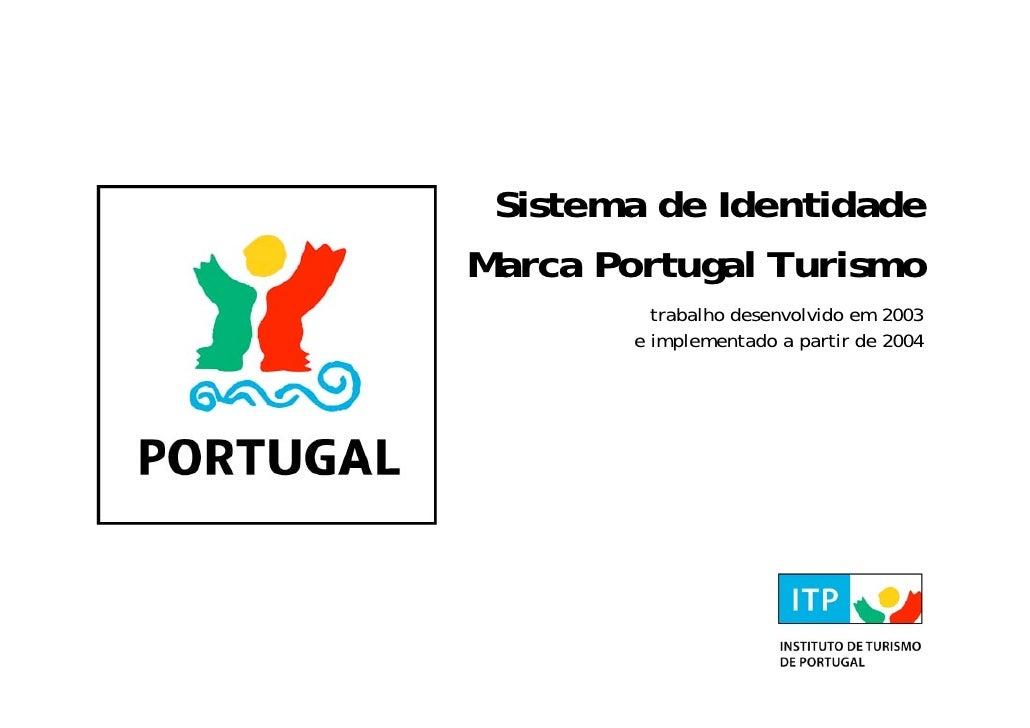 Sistema de Identidade Marca Portugal Turismo           trabalho desenvolvido em 2003         e implementado a partir de 20...