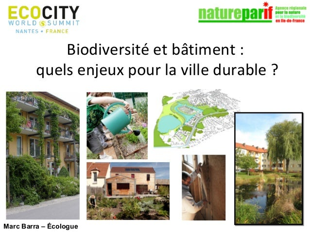 Biodiversité et bâtiment : quels enjeux pour la ville durable ?  Marc Barra – Écologue