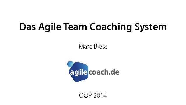 Das Agile Team Coaching System  Marc Bless  coach.de agile  OOP 2014