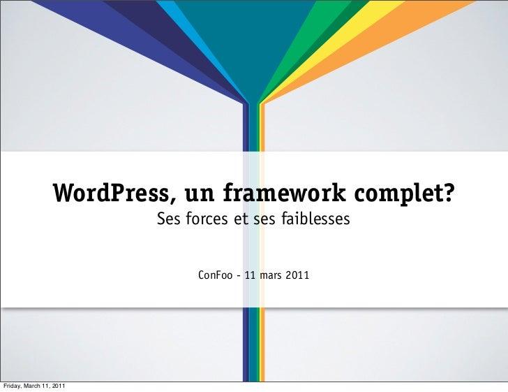 WordPress, un framework complet?                         Ses forces et ses faiblesses                              ConFoo ...