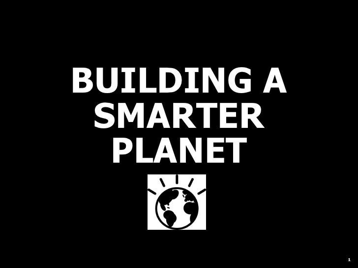 BUILDING A  SMARTER   PLANET               1