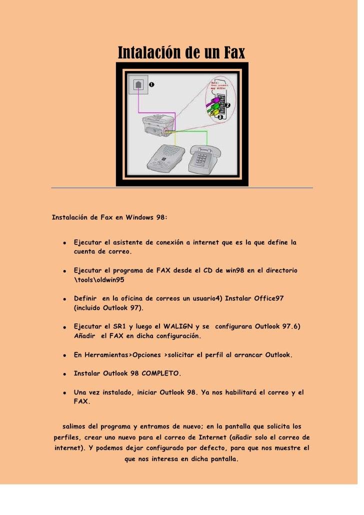 Intalación de un Fax<br />Instalación de Fax en Windows 98:<br />Ejecutar el asistente de conexión a internet que es la qu...