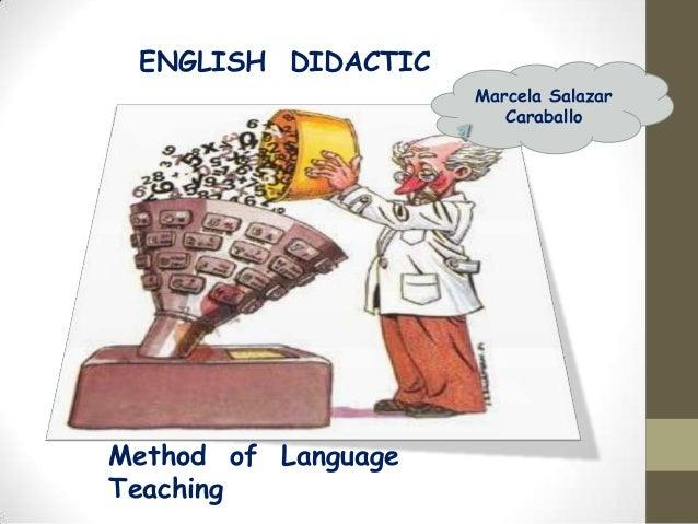 ENGLISH DIDACTIC Marcela Salazar Caraballo  Method of Language Teaching