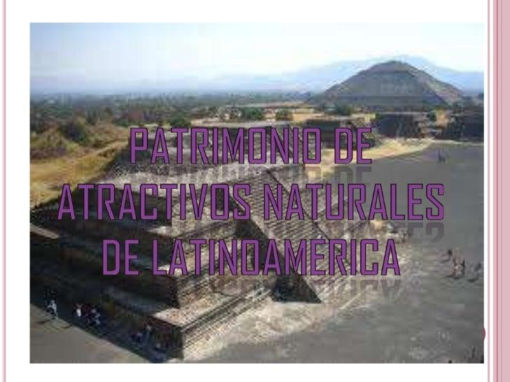 PATRIMONIO DE ATRACTIVOS NATURALES DE LATINOAMERICA<br />