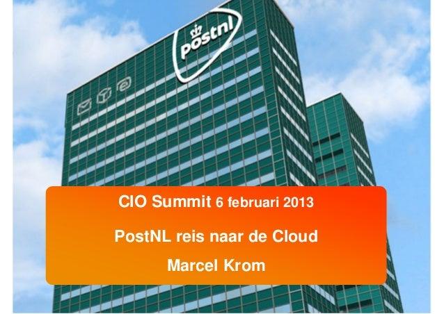 CIO Summit 6 februari 2013PostNL reis naar de Cloud      Marcel Krom