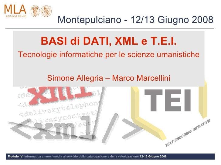 Montepulciano - 12/13 Giugno 2008                        BASI di DATI, XML e T.E.I.       Tecnologie informatiche per le s...