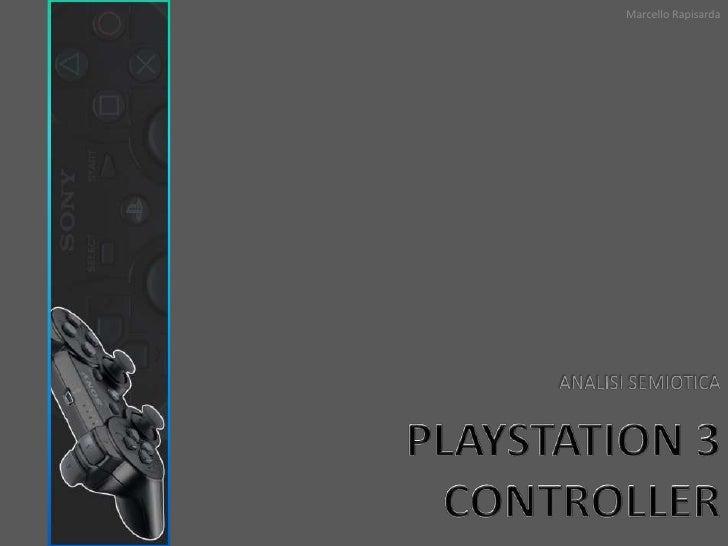 Marcello Rapisarda<br />ANALISI SEMIOTICA<br />PLAYSTATION 3 CONTROLLER<br />