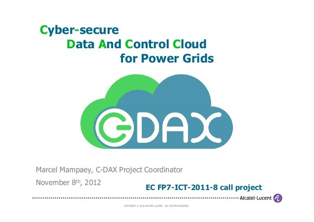 Cyber-secure     Data And Control Cloud              for Power GridsMarcel Mampaey, C-DAX Project CoordinatorNovember 8th,...